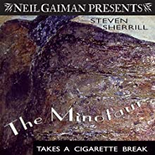 The Minotaur Takes a Cigarette Break: A Novel (       UNABRIDGED) by Steven Sherrill Narrated by Holter Graham