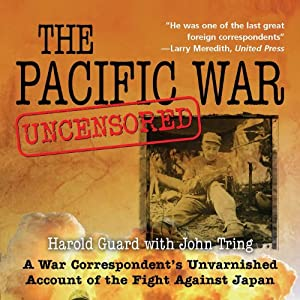 Pacific War Uncensored: A War Correspondent's Unvarnished Account of the Fight Against Japan | [Harold Guard, John Tring]