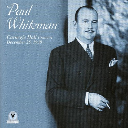 Paul Whiteman: Carnegie Hall Concert December 25, 1938 by Spoken Word, Bert Shefter, Duke Ellington, Walter [1] Gross and Fred Van Eps