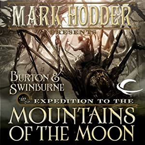 Expedition to the Mountains of the Moon: Burton & Swinburne, Book 3 | [Mark Hodder]