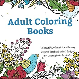 Amazon Adult Coloring Books A Coloring Book For Adults Featuring 50 Whimsical And Fantasy