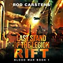 Last Stand of the Legion: Rift: Blood War, Book 1 (       UNABRIDGED) by Rod Carstens Narrated by Alexander Edward Trefethen