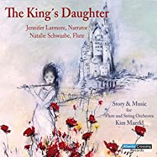 The King's Daughter Performance by Kim Maerkl Narrated by Jennifer Larmore