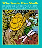Why Snails Have Shells: Minority and Han Folktales from China (A Kolowalu Book)