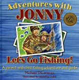 Adventures with Jonny: Let's Go Fishing: A Parent and Child Fishing Adventure and Guide�� [ADV W/JONNY] [Hardcover]