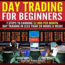 Day Trading for Beginners: 7 Steps to Earning $2,000 per Month: Day Trading in Less Than 20 Hours a Week (       UNABRIDGED) by David Princeton Narrated by David Cordeiro