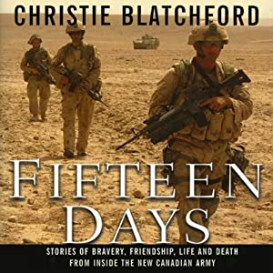 Fifteen Days: Stories of Bravery, Friendship, Life and Death from Inside the New Canadian Army | [Christie Blatchford]