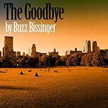 The Goodbye (       UNABRIDGED) by Buzz Bissinger Narrated by Buzz Bissinger