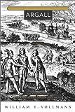 Argall: VOLUME 3 OF SEVEN DREAMS: A BOOK OF NORTH AMERICAN LANDSCAPES