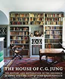 House of C. G. Jung: The History and Restoration of the Residence of Emma and Carl Gustav Jung-Rauschenbach