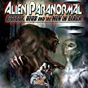 Alien Paranormal: Bigfoot, UFOs and the Men in Black  by Reality Entertainment Narrated by Stan Gordon