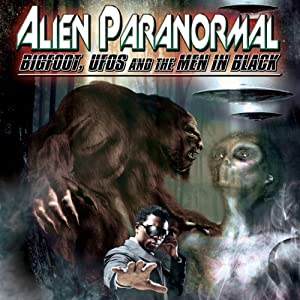 Alien Paranormal: Bigfoot, UFOs and the Men in Black | [Reality Entertainment]
