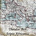 Scipio Africanus Hörbuch von Theodor Birt Gesprochen von: Jan Koester
