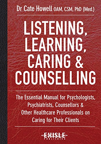Listening, Learning, Caring & Counselling: The Essential Manual for Psychologists, Psychiatrists, Counsellors and Ot