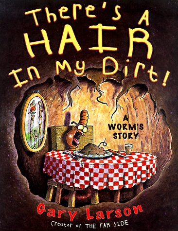Theres a Hair in My Dirt! : A Worms Story, GARY LARSON