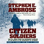 Citizen Soldiers: The U.S. Army from the Normandy Beaches to the Bulge to the Surrender of Germany | Stephen E. Ambrose