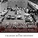 The 1918 Spanish Flu Pandemic: The History and Legacy of the World's Deadliest Influenza Outbreak Audiobook by  Charles River Editors Narrated by Steve Marvel