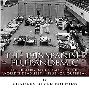 The 1918 Spanish Flu Pandemic: The History and Legacy of the World's Deadliest Influenza Outbreak Audiobook