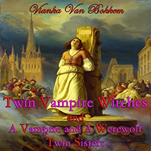 'Twin Vampire Witches' and 'A Vampire and Werewolf Twin Sisters' Audiobook