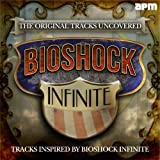 The Original Songs Uncovered (Tracks Inspired By Bioshock Infinite)