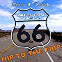 Hip to the Trip: A Cultural History of Route 66 (       UNABRIDGED) by Peter B. Dedek Narrated by Michael Rene Zuzel