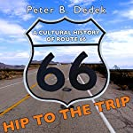 Hip to the Trip: A Cultural History of Route 66 | Peter B. Dedek