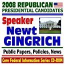 2008 Republican Presidential Candidates: Former House Speaker Newt Gingrich - Public Papers, Speeches, Policies, News (CD-ROM)