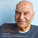 Wake Up and Roar: Satsang with Papaji Hörbuch von Eli Jaxon-Bear Gesprochen von: Eli Jaxon-Bear,  Prince Ea,  Gangaji