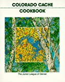 Colorado Cache Cookbook: A Goldmine of Recipes