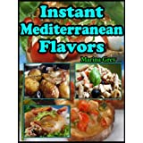 Instant Mediterranean Flavors: Illustratrated Collection of 30 Simple and Healthy Sea-Scented Ideas (In The Mediterranean Way) ~ Marina Grey