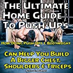 The Ultimate Home Guide to Push-Ups: How Doing Push-ups & Bodyweight Can Help You Build a Bigger Chest, Shoulders & Triceps | Scott Burns