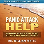 Panic Attack Help: Hypnosis to Help Stop Panic Attacks and Reduce Anxiety via Beach Hypnosis and Meditation | Dr. William White