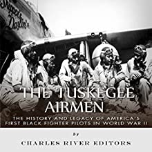 The Tuskegee Airmen: The History and Legacy of America's First Black Fighter Pilots in World War II Audiobook by  Charles River Editors Narrated by Kenneth Ray