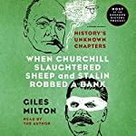 When Churchill Slaughtered Sheep and Stalin Robbed a Bank: History's Unknown Chapters | Giles Milton