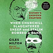 When Churchill Slaughtered Sheep and Stalin Robbed a Bank: History's Unknown Chapters | [Giles Milton]
