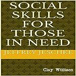 Social Skills for Those in Need   Jeffrey Jeschke