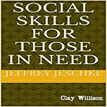 Social Skills for Those in Need Audiobook by Jeffrey Jeschke Narrated by Clay Willison