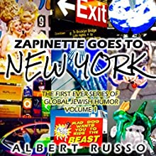 Zapinette Goess to New York: The First Ever Series of Global Jewish Humor, Volume 1 Audiobook by Albert Russo Narrated by Jeanette Skirvin