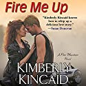 Fire Me Up (       UNABRIDGED) by Kimberly Kincaid Narrated by Chelsea Hatfield