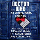 Doctor Who - The What, Where, and How: A Fannish Guide to the TARDIS-Sized Pop Culture Jam Hörbuch von Valerie Estelle Frankel Gesprochen von: Angel Clark