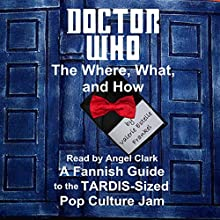 Doctor Who - The What, Where, and How: A Fannish Guide to the TARDIS-Sized Pop Culture Jam (       UNABRIDGED) by Valerie Estelle Frankel Narrated by Angel Clark