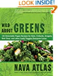 Wild About Greens: 125 Delectable Veg...