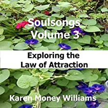 Soulsongs, Volume 3: Exploring the Law of Attraction (       UNABRIDGED) by Karen Money Williams Narrated by Lynne M. Smelser