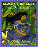 Maya's Children: The Story of La Llorona (0786801522) by Anaya, Rudolfo A.