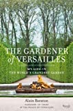 The Gardener of Versailles: My Life in the Worlds Grandest Garden