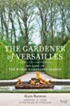 The Gardener of Versailles: My Life i...