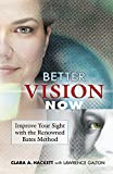 img - for Better Vision Now: Improve Your Sight with the Renowned Bates Method book / textbook / text book