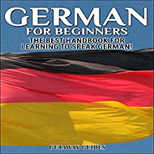 German for Beginners, 2nd Edition: The Best Handbook for Learning to Speak German Audiobook by  Getaway Guides Narrated by Millian Quinteros