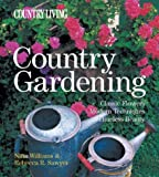 Country Living Country Gardening: Classic Flowers, Modern Techniques, Timeless Beauty