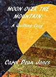 MOON OVER THE MOUNTAIN (A Quilting Cozy Book 6)